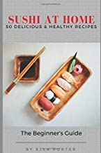 Sushi at Home: 50 Delicious & Healthy Recipes (Sushi CookBook)