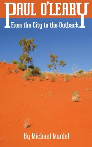 Book: The Journal of Paul O'Leary - from the city to the outback. by Michael Mardel