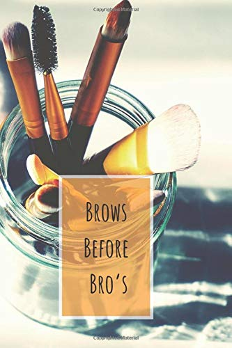 Brows Before Bro's: Make Up Notebook Bullet Journal Diary ( Make Up Junkies Must-Have )( 110 Pages Blank 6 x 9 ) (Beauty Products Addiction Collection, Band 17)