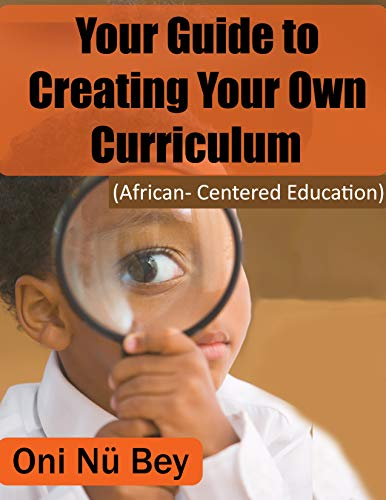 Your Guide To Creating Your Own Curriculum : (African Centered Education)