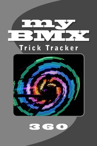 My BMX: Trick Tracker 360 (Cover Colors 360) (Volume 11)