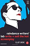Raindance Writers' Lab: Write + Sell the Hot Screenplay by Elliot Grove (22-Sep-2008) Paperback
