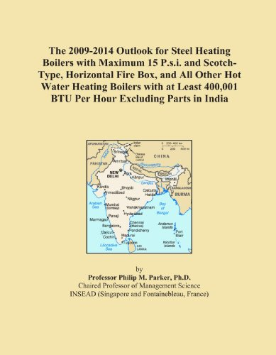 The 2009-2014 Outlook for Steel Heating Boilers with Maximum 15 P.s.i. and Scotch-Type, Horizontal Fire Box, and All Other Hot Water Heating Boilers ... 400,001 BTU Per Hour Excluding Parts in India