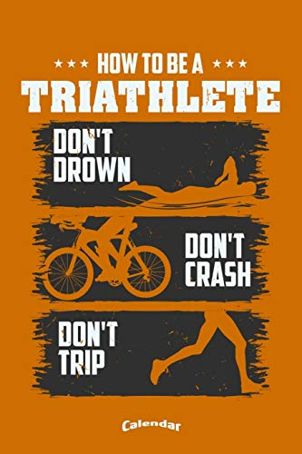 My How To Be A Triathlete Triathlon Calendar: Funny Sportive Calendar, Diary or Gift Journal for Triathletes, Triathlon Fans, Lovers and Trainers with ... Cream Paper, Glossy Finished Soft Cover