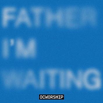 Father I'm Waiting