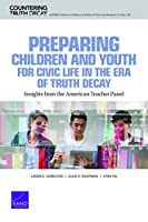 Preparing Children and Youth for Civic Life in the Era of Truth Decay: Insights from the American Teacher Panel (Countering Truth Decay)