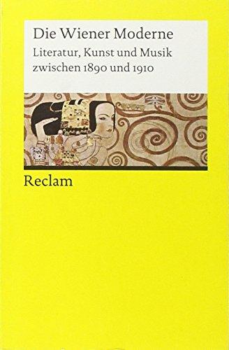 Die Wiener Moderne: Literatur, Kunst und Musik zwischen 1890 und 1910 (Reclams Universal-Bibliothek)