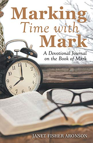 Marking Time with Mark: A Devotional Journal on the Book of Mark by [Janet Fisher Aronson]