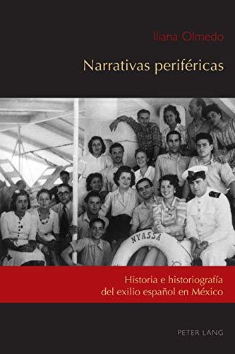 Narrativas periféricas: Historia e historiografía del exilio español en México (Exiles and Transterrados nº 2) (Spanish Edition)
