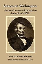 Seances in Washington: Abraham Lincoln and Spiritualism During the Civil War by Nettie Colburn Maynard (2009-10-19)