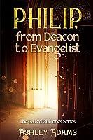 Philip from deacon to Evangelist