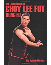 The Essential Book Of Choy Lee Fut Kung Fu: All you need to know about Choy Lee Fut Kung Fu
