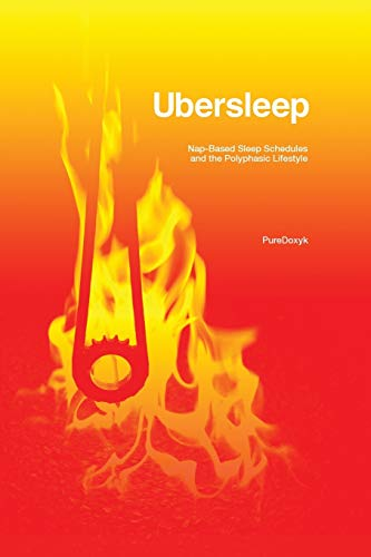 Ubersleep: Nap-Based Sleep Schedules and the Polyphasic Lifestyle - Second Edition