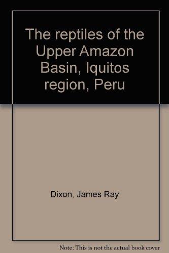 The reptiles of the Upper Amazon Basin, Iquitos region, Peru