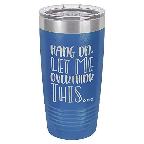HANG ON LET ME OVERTHINK THIS Blue 20 oz Drink Tumbler With Straw | Engraved Stainless Steel Travel Mug | Funny Quote Gift Idea | OnlyGifts.com
