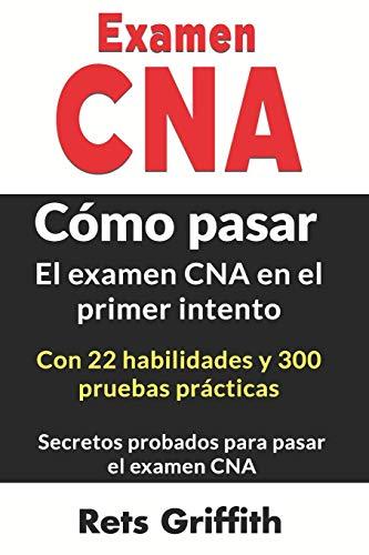 Examen CNA Cómo pasar el examen CNA en el primer intento Con 22 habilidades y 300 pruebas práctica