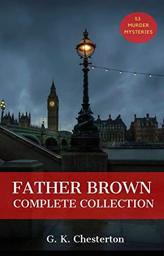 Father Brown (Complete Collection): : 53 Murder Mysteries: The Scandal of Father Brown, The Donnington Affair & The Mask of Midas… (Classic Literature & Fiction Book 100) (English Edition)