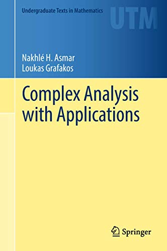 Compare Textbook Prices for Complex Analysis with Applications Undergraduate Texts in Mathematics 1st ed. 2018 Edition ISBN 9783319940625 by Asmar, Nakhlé H.,Grafakos, Loukas