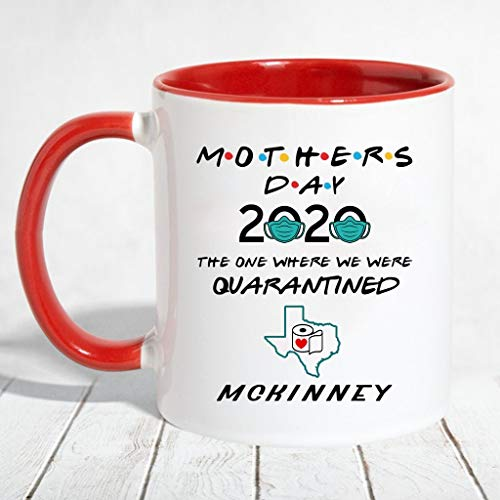 Mothers Day 2020 Mug Quarantine - The One Where We Were Quarantined McKinney Texas State - Long Distance Relationships Gifts For Mom Accent Mug 11 OZ (Red)