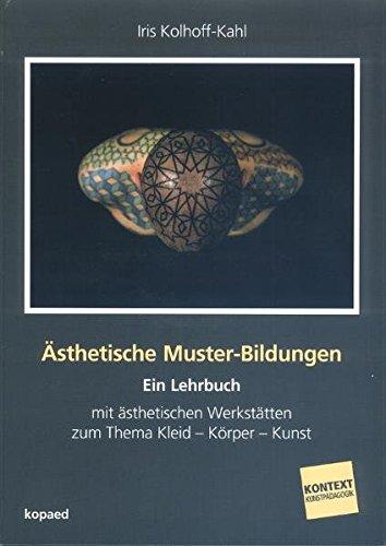Ästhetische Muster-Bildungen: Ein Lehrbuch mit ästhetischen Werkstätten zum Thema Kleid – Körper – Kunst (Kontext Kunstpädagogik)