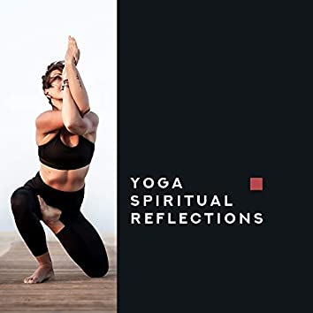 Yoga Spiritual Reflections: 2019 Deep Ambient New Age Music Mix, Songs for Best Meditation & Relaxation Experience, Boost Your Vital Energy for All Day Long, Clear the Mind of Bad Thoughts, Improve Inner Harmony