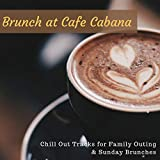 Brunch at Cafe Cabana: Chill Out Tracks for Family Outing & Sunday Brunches