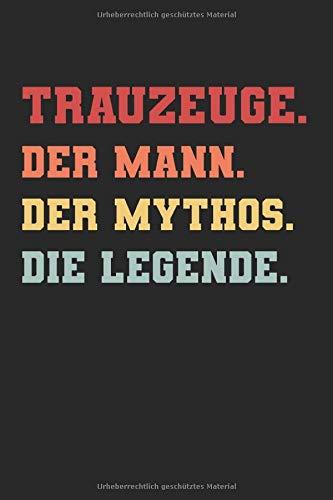 Trauzeuge Der Mann Der Mythos Die Legende: Trauzeuge & Junggesellenabschied Mann Notizbuch 6'x9' Gruppen Geschenk für Männer & Polterabend