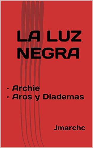 LA LUZ NEGRA: · Archie · Aros y Diademas