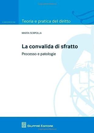 La convalida di sfratto. Processo e patologie (Teoria pratica dir. I: dir. e proc. civ.)