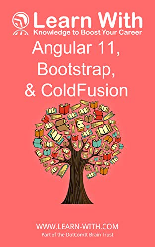 Learn With: Angular 11, Bootstrap, and ColdFusion: Enterprise Application Development with Angular 11 and ColdFusion (English Edition)
