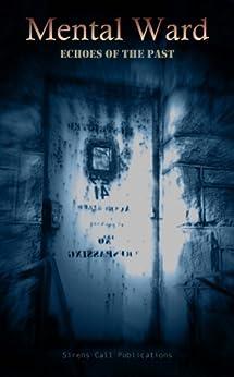Mental Ward: Echoes of the Past by [Brent Abell, K Trap Jones, Sharon L. Higa, Denzell Cooper, Lockett Hollis, Lindsey Beth Goddard, Sarah Cass, Jason Cordova, Joseph A. Lapin, Chad P. Brown]