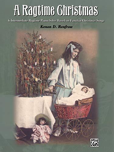 A Ragtime Christmas: 6 Intermediate Ragtime Piano Solos Based on Familiar Christmas Songs