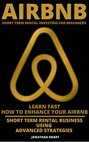 Airbnb Short Term Rental Investing For Beginners: Learn Fast How To Enhance Your Airbnb Short Term Rental Business Using Advanced Strategies (English Edition)