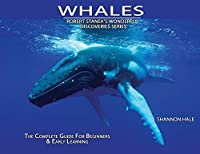 Whales: The Complete Guide For Beginners & Early Learning (Robert Stanek's Wonderful Discoveries)