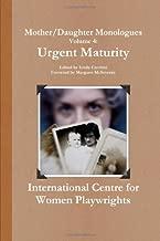 Mother/Daughter Monologues Volume 4:  Urgent Maturity