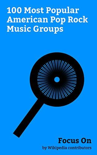Focus On: 100 Most Popular American Pop Rock Music Groups: Fleetwood Mac, Paramore, Panic! at the Disco, Maroon 5, Bon Jovi, Haim (band), Fall Out Boy, ... Hanson (band), etc. (English Edition)