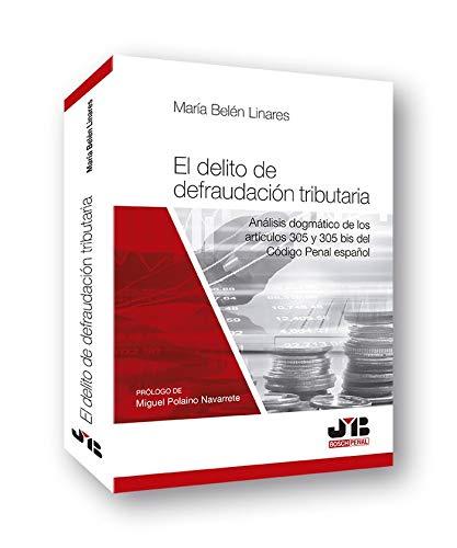 El delito de defraudación tributaria: Análisis dogmático de los Artículos 305 y 305 bis del Código Penal Español: 9 (Colección Penal J.M. Bosch Editor)