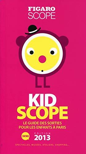 KidScope 2013. Le guide des sorties pour les enfants à Paris. Spectacles, musées, ateliers, shopping...