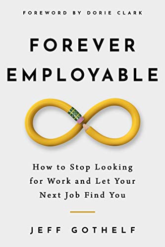 Forever Employable: How to Stop Looking for Work and Let Your Next Job Find You