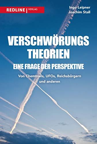 Verschwörungstheorien - eine Frage der Perspektive: Von Chemtrails, Ufos, Reptiloiden und Reichsbürgern