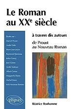 Le Roman au XXe Siècle à Travers 10 Auteurs de Proust au Nouveau Roman de Béatrice Bonhomme