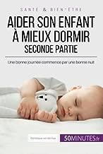 Aider son enfant à mieux dormir - Seconde partie: Une bonne journée commence par une bonne nuit (French Edition)