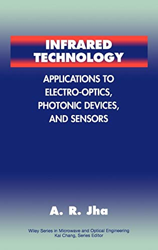 Infrared Technology: Applications to Electro-Optics, Photonic Devices, and Sensors (Wiley Series in Microwave and Optical Engineering)