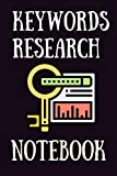 keyword Research Notebook: Keyword Research Journal -Keyword Research Planner- Perfect SEO Keyword...