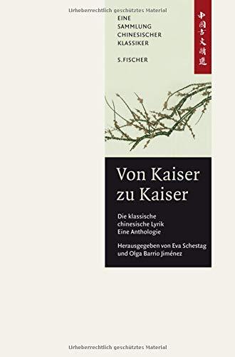 Von Kaiser zu Kaiser: Die klassische Chinesische Lyrik. Eine Anthologie.: China-Bibliothek Band II