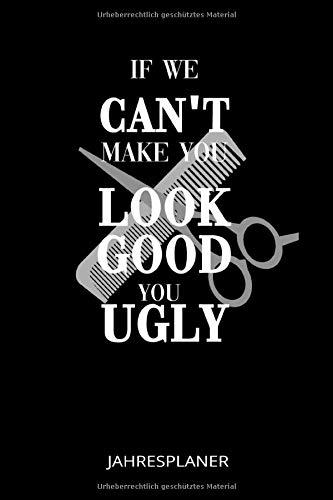 If We Cant't Make You Look Good You Ugly Jahresplaner: Friseur Friseurin Haardesigner Jahresplaner 2020 Bis 2021 Kalender 6x9 A5: Studienplaner   ... & Ziele   Für Schüler, Lehrer Und Studenten