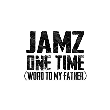 One Time (Word To My Father)