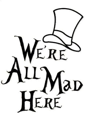 Legacy Innovations We're All Mad Here Alice in Wonderland Black Decal Vinyl Sticker|Cars Trucks Vans Walls Laptop| Black |5.5 x 4.5 in|LLI720