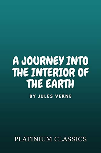 A Journey into the Interior of the Earth by Jules Verne (Platinium Classics Book 2) (English Edition)