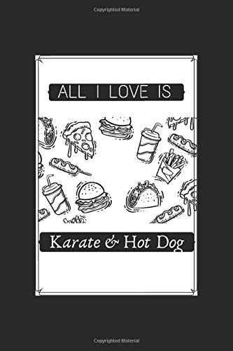 All I Love Is Karate And Hot Dog : 6X9 Lined Notebook, 120 Pages, Funny Diary And Journal, Perfect For Gift Martial Art Motivational Quotes: All I ... Diary And Journal, Perfect For Gift Martia